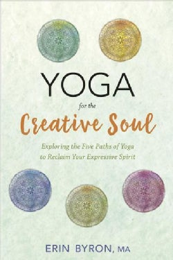 Yoga for the Creative Soul: Exploring the Five Paths of Yoga to Reclaim Your Expressive Spirit (Paperback)