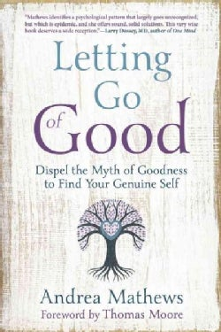 Letting Go of Good: Dispel the Myth of Goodness to Find Your Genuine Self (Paperback)