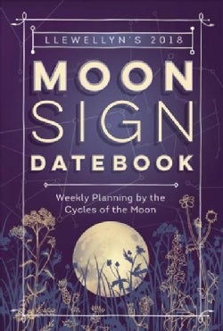 Llewellyn's 2018 Moon Sign Datebook: Weekly Planning by the Cycles of the Moon (Calendar)