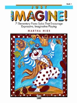 Just Imagine!, Book 1: 7 Elementary Piano Solos That Encourage Expressive, Inaginative Playing (Paperback)