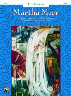 The Best of Martha Mier, Book 1: A Special Collection of 7 Early Elementary to Elementary Favorite Piano Solos (Paperback)