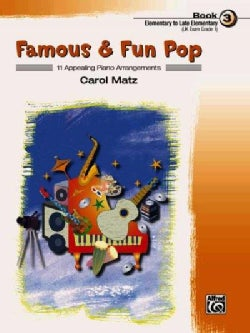 Famous & Fun Pop, Book 3: 11 Appealing Piano Arrangements: Elementary to Late Elementary (Paperback)