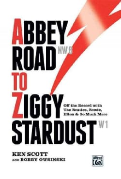 Abbey Road to Ziggy Stardust: Off the Record With the Beatles, Bowie, Elton & So Much More (Hardcover)