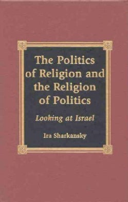The Politics of Religion and the Religion of Politics: Looking at Israel (Hardcover)