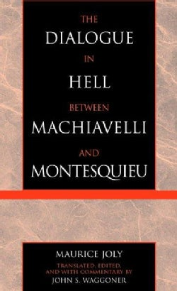 The Dialogue in Hell Between Machiavelli and Montesquieu: Humanitarian Despotism and the Conditions of Modern Tyr... (Hardcover)
