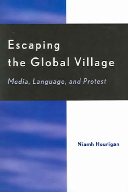 Escaping The Global Village: Media, Language, And Protest (Paperback)