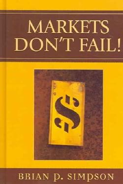 Markets Don't Fail! (Hardcover)