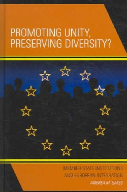 Promoting Unity, Preserving Diversity?: Member-State Institutions And European Integration (Hardcover)