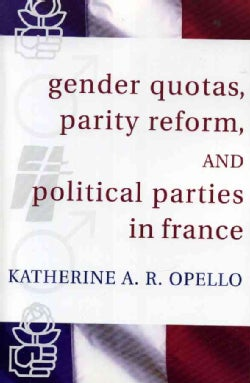 Gender Quotas, Parity Reforms, And Political Parties in France (Paperback)