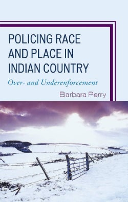 Policing Race and Place in Indian Country: Over- and Under-enforcement (Hardcover)
