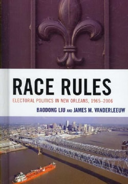 Race Rules: Electoral Politics in New Orleans, 1965-2006 (Hardcover)