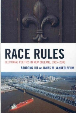 Race Rules: Electoral Politics in New Orleans, 1965-2006 (Paperback)