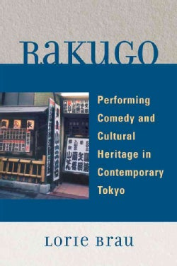 Rakugo: Performing Comedy and Cultural Heritage in Contemporary Tokyo (Paperback)
