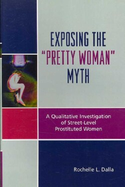 Exposing the Pretty Woman Myth: A Qualitative Investigation of Street-Level Prostituted Women (Paperback)
