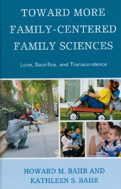 Toward More Family-Centered Family Sciences: Love, Sacrifice, and Transcendence (Hardcover)