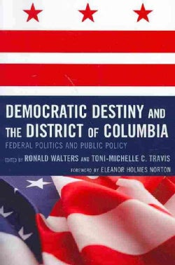Democratic Destiny and the District of Columbia: Federal Politics and Public Policy (Paperback)