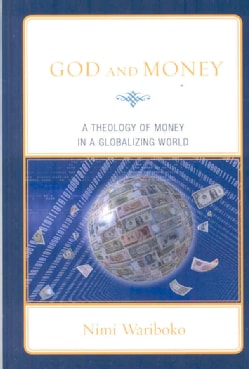 God and Money: A Theology of Money in a Globalizing World (Hardcover)