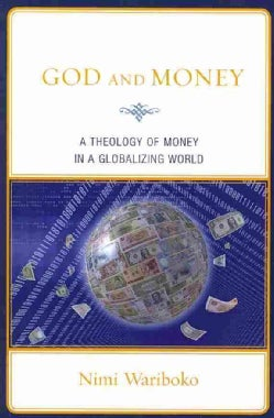 God and Money: A Theology of Money in a Globalizing World (Paperback)