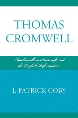 Thomas Cromwell: Machiavellian Statecraft and the English Reformation (Paperback)