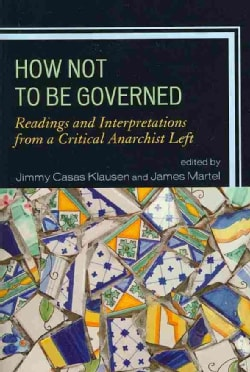 How Not to Be Governed: Readings and Interpretations from a Critical Anarchist Left (Paperback)