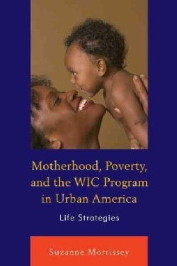 Motherhood, Poverty, and the WIC Program in Urban America: Life Strategies (Hardcover)