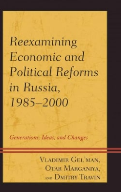Reexamining Economic and Political Reforms in Russia 1985-2000: Generations, Ideas, and Changes (Paperback)