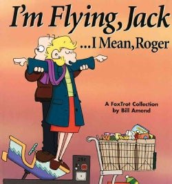 I'm Flying, Jack...I Mean, Roger: A Foxtrot Collection (Paperback)