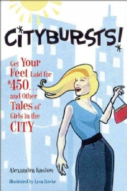 Citybursts!: Get Your Feet Laid for $450...and Other Tales of Girls in the City (Hardcover)