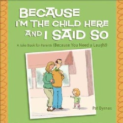 Because I'm the Child Here and I Said So: A Joke Book for Parents Because You Need a Laugh! (Paperback)