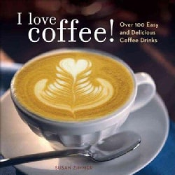 I Love Coffee!: Over 100 Easy and Delicious Coffee Drinks (Paperback)
