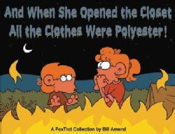 And When She Opened the Closet, All the Clothes Were Polyester: A Foxtrot Collection (Paperback)