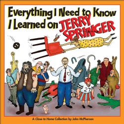Everything I Need to Know I Learned on Jerry Springer: A Close to Home Collection (Paperback)