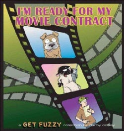 I'm Ready for My Movie Contract: A Get Fuzzy Collection (Paperback)