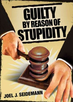 Guilty by Reason of Stupidity (Paperback)