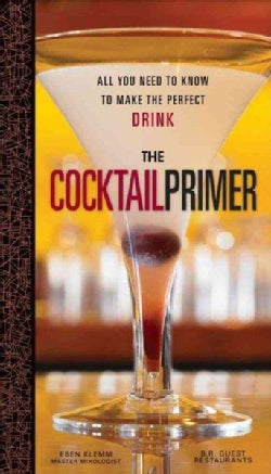 The Cocktail Primer: All You Need to Know to Make the Perfect Drink (Hardcover)