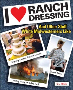 I Love Ranch Dressing: And Other Stuff White Midwesterners Like (Paperback)