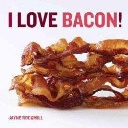 I Love Bacon! (Hardcover)