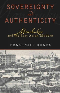 Sovereignty and Authenticity: Manchukuo and the East Asian Modern (Hardcover)
