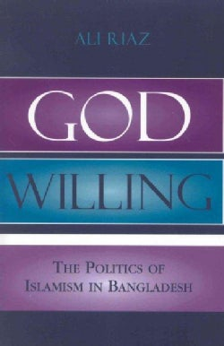 God Willing: The Politics of Islamism in Bangladesh (Paperback)