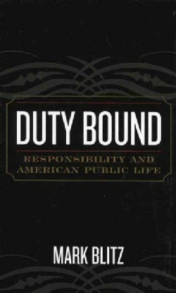 Duty Bound: Responsibility And American Public Life (Hardcover)