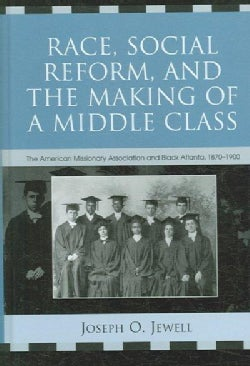 Race, Social Reform, And the Making of a Middle Class: The American Missonary Association and Black Atlanta, 1870... (Hardcover)