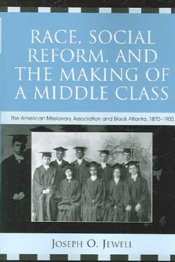 Race, Social Reform, and the Making of a Middle Class: The American Missionary Association and Black Atlanta, 187... (Paperback)