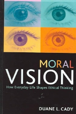 Moral Vision: How Everyday Life Shapes Ethical Thinking (Hardcover)