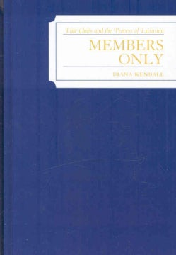 Members Only: Elite Clubs and the Process of Exclusion (Hardcover)
