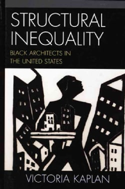 Structural Inequality: Black Architects in the United States (Hardcover)