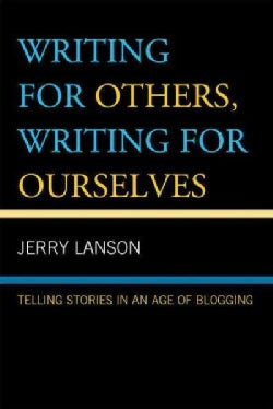Writing for Others, Writing for Ourselves: Telling Stories in an Age of Blogging (Hardcover)
