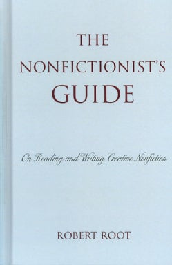 The Nonfictionist's Guide: On Reading and Writing Creative Nonfiction (Hardcover)