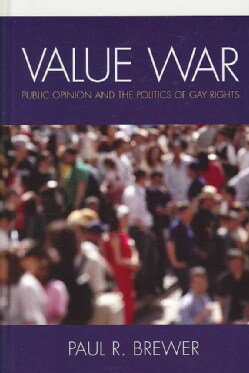 Value War: Public Opinion and the Politics of Gay Rights (Hardcover)