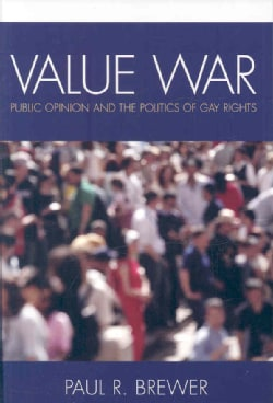 Value War: Public Opinion and the Politics of Gay Rights (Paperback)