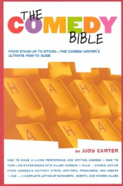 The Comedy Bible: From Stand-Up to Sitcom : The Comedy Writer's Ultimate How-To-Guide (Paperback)
